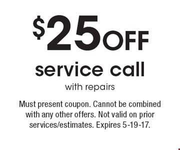 $25 OFF service call with repairs. Must present coupon. Cannot be combined with any other offers. Not valid on prior services/estimates. Expires 5-19-17.