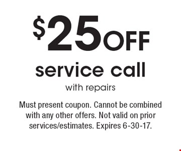 $25 off service call with repairs. Must present coupon. Cannot be combined  with any other offers. Not valid on prior services/estimates. Expires 6-30-17.