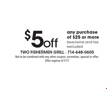 $5 off any purchase of $25 or more. Beer/wine and tax excluded. Not to be combined with any other coupon, promotion, special or offer. Offer expires 4/7/17.