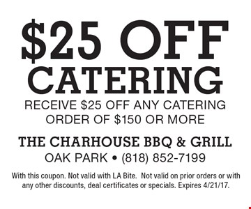 $25 off catering. Receive $25 off any catering order of $150 or more. With this coupon. Not valid with LA Bite. Not valid on prior orders or with any other discounts, deal certificates or specials. Expires 4/21/17.