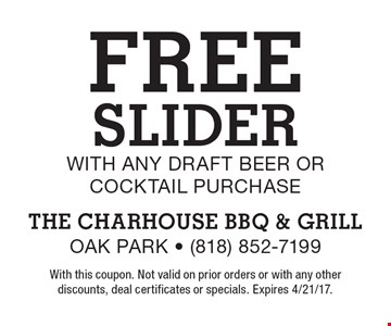 Free Slider with any Draft Beer or Cocktail purchase. With this coupon. Not valid on prior orders or with any other discounts, deal certificates or specials. Expires 4/21/17.