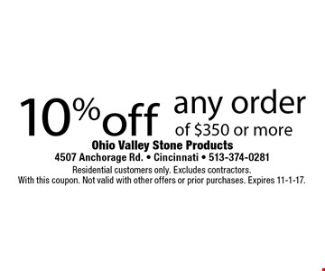 10% off any order of $350 or more. Residential customers only. Excludes contractors. With this coupon. Not valid with other offers or prior purchases. Expires 11-1-17.