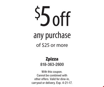 $5 off any purchase of $25 or more. With this coupon. Cannot be combined with other offers. Valid for dine-in, carryout or delivery. Exp. 4-21-17.