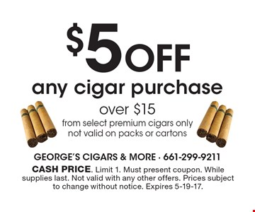 $5 OFF any cigar purchase over $15 from select premium cigars only not valid on packs or cartons. Cash price. Limit 1. Must present coupon. While supplies last. Not valid with any other offers. Prices subject to change without notice. Expires 5-19-17.