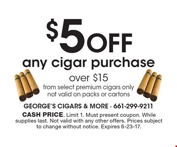 $5 OFF any cigar purchase over $15 from select premium cigars only. Not valid on packs or cartons. Cash price. Limit 1. Must present coupon. While supplies last. Not valid with any other offers. Prices subject to change without notice. Expires 6-23-17.