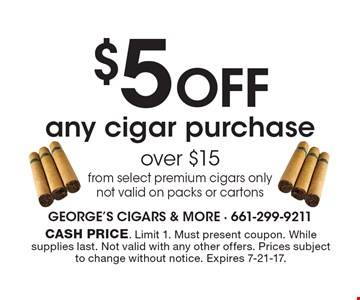 $5 OFF any cigar purchase over $15 from select premium cigars only not valid on packs or cartons. Cash price. Limit 1. Must present coupon. While supplies last. Not valid with any other offers. Prices subject to change without notice. Expires 7-21-17.