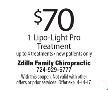 $70 1 Lipo-Light Pro Treatment up to 4 treatments. New patients only. With this coupon. Not valid with other offers or prior services. Offer exp. 4-14-17.