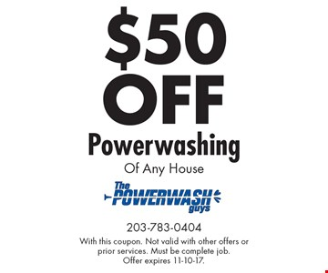 $50 OFF Powerwashing of Any House. With this coupon. Not valid with other offers or prior services. Must be complete job. Offer expires 11-10-17.