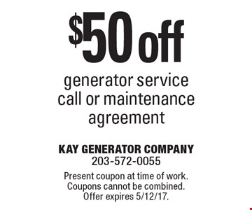 $50 off generator service call or maintenance agreement. Present coupon at time of work. Coupons cannot be combined. Offer expires 5/12/17.