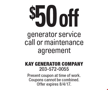 $50 off generator service call or maintenance agreement. Present coupon at time of work. Coupons cannot be combined. Offer expires 8/4/17.