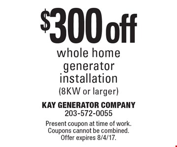 $300 off whole home generator installation (8KW or larger). Present coupon at time of work. Coupons cannot be combined. Offer expires 8/4/17.