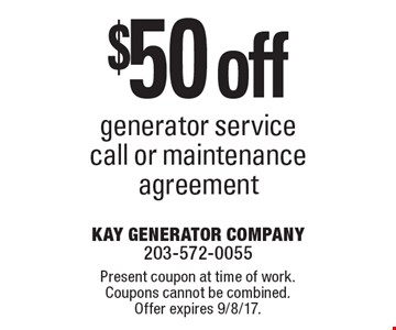 $50 off generator service call or maintenance agreement. Present coupon at time of work. Coupons cannot be combined. Offer expires 9/8/17.