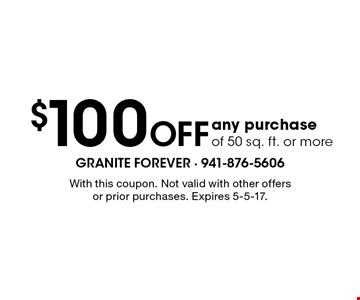 $100 Off any purchase of 50 sq. ft. or more. With this coupon. Not valid with other offers or prior purchases. Expires 5-5-17.