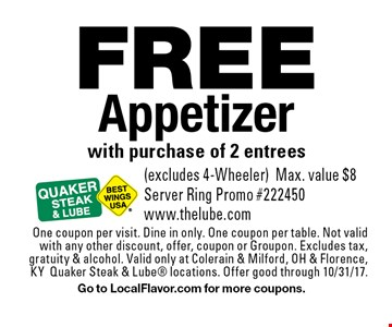 FREE Appetizer with purchase of 2 entrees (excludes 4-Wheeler). Max. value $8. Server Ring Promo #222450 www.thelube.com. One coupon per visit. Dine in only. One coupon per table. Not valid with any other discount, offer, coupon or Groupon. Excludes tax, gratuity & alcohol. Valid only at Colerain & Milford, OH & Florence, KY Quaker Steak & Lube locations. Offer good through 10/31/17. Go to LocalFlavor.com for more coupons.