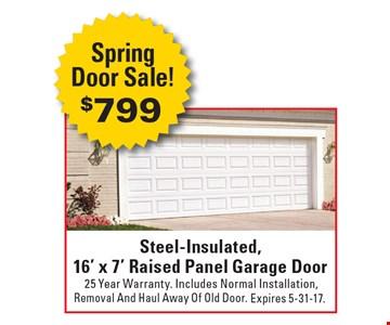 $799 Steel-Insulated, 16' x 7' Raised Panel Garage Door 25 Year Warranty. Includes Normal Installation, Removal And Haul Away Of Old Door. Expires 5-31-17.