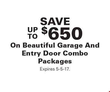 SAVE UP TO $650 On Beautiful Garage And Entry Door Combo Packages. Expires 5-5-17.