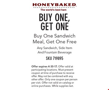 Buy One Sandwich Meal, Get One Free! Any Sandwich, Side Item And Fountain Beverage. Offer expires 4-30-17. Offer valid at participating locations. Must present coupon at time of purchase to receive offer. May not be combined with any other offer. Only one coupon per person per visit. Offer not valid on catalog or online purchases. While supplies last.