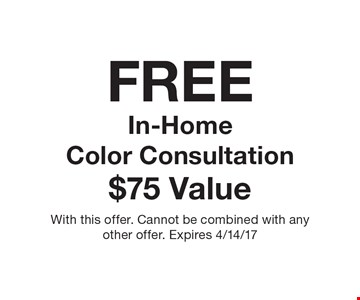 FREE In-Home Color Consultation. $75 Value. With this offer. Cannot be combined with any other offer. Expires 4/14/17