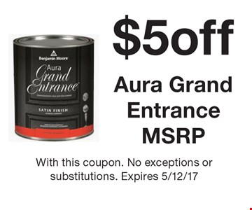 $5 off Aura Grand Entrance MSRP. With this coupon. No exceptions or substitutions. Expires 5/12/17