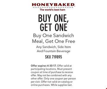 BUY ONE,GET ONE! Buy One Sandwich Meal, Get One Free. SKU 719895. Any sandwich, side item and fountain beverage. Offer expires 4-30-17. Offer valid at participating locations. Must present coupon at time of purchase to receive offer. May not be combined with any other offer. Only one coupon per person per visit. Offer not valid on catalog or online purchases. While supplies last.