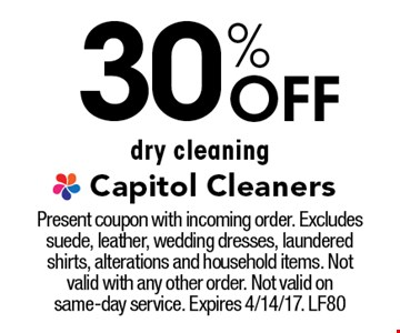 30% Off dry cleaning. Present coupon with incoming order. Excludes suede, leather, wedding dresses, laundered shirts, alterations and house hold items. Not valid with any other order. Not valid on same-day service. Expires 4/14/17. LF80