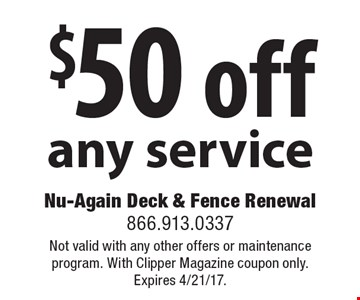 $50 off any service. Not valid with any other offers or maintenance program. With Clipper Magazine coupon only. Expires 4/21/17.