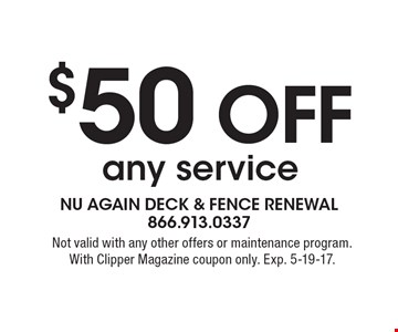 $50 off any service. Not valid with any other offers or maintenance program. With Clipper Magazine coupon only. Exp. 5-19-17.
