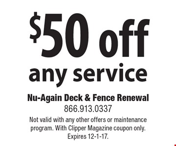 $50 off any service. Not valid with any other offers or maintenance program. With Clipper Magazine coupon only. Expires 8-11-17.