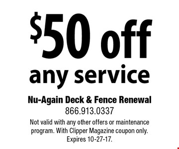 $50 off any service. Not valid with any other offers or maintenance program. With Clipper Magazine coupon only. Expires 10-27-17.