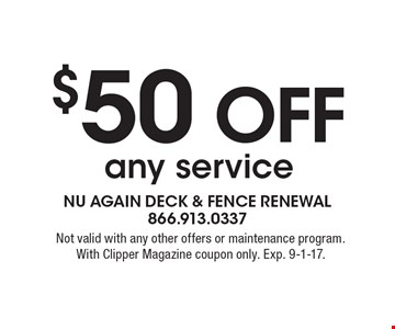 $50 off any service. Not valid with any other offers or maintenance program. With Clipper Magazine coupon only. Exp. 9-1-17.