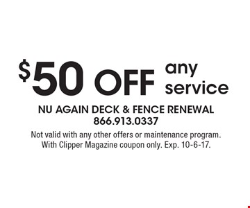 $50 off any service. Not valid with any other offers or maintenance program. With Clipper Magazine coupon only. Exp. 10-6-17.
