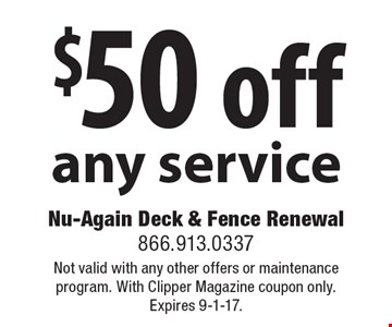 $50 off any service. Not valid with any other offers or maintenance program. With Clipper Magazine coupon only. Expires 9-1-17.