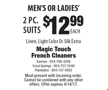 Men's Or Ladies' $12.99 Each 2 pc. Suits Linen, Light Color Or Silk Extra. Must present with incoming order. Cannot be combined with any other offers. Offer expires 4/14/17.