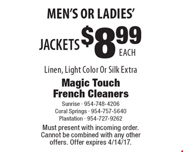 Men's Or Ladies' $8.99 Each Jackets Linen, Light Color Or Silk Extra. Must present with incoming order. Cannot be combined with any other offers. Offer expires 4/14/17.