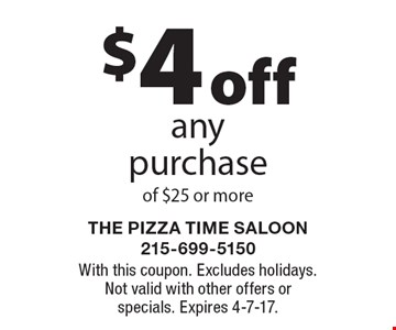 $4 off any purchase of $25 or more. With this coupon. Excludes holidays. Not valid with other offers or specials. Expires 4-7-17.