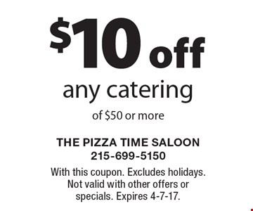 $10 off any catering of $50 or more. With this coupon. Excludes holidays. Not valid with other offers or specials. Expires 4-7-17.