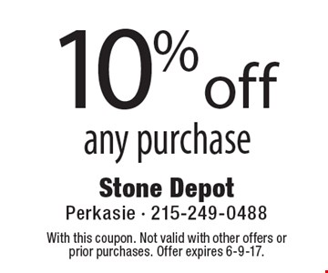 10% off any purchase. With this coupon. Not valid with other offers or prior purchases. Offer expires 6-9-17.