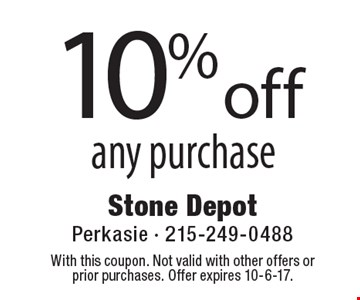 10% off any purchase. With this coupon. Not valid with other offers or prior purchases. Offer expires 10-6-17.