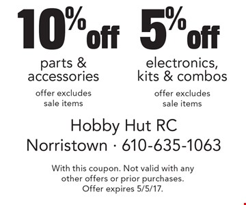 10% off parts & accessories offer excludes sale items OR 5% off electronics, kits & combos offer excludes sale items. With this coupon. Not valid with any other offers or prior purchases. Offer expires 5/5/17.