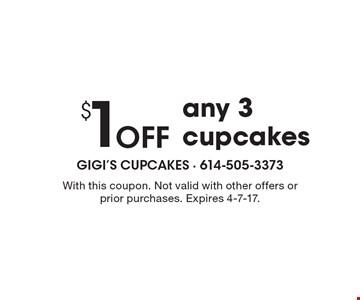 $1 Off any 3 cupcakes. With this coupon. Not valid with other offers or prior purchases. Expires 4-7-17.