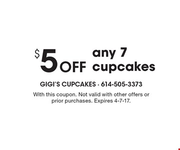 $5 Off any 7 cupcakes. With this coupon. Not valid with other offers or prior purchases. Expires 4-7-17.