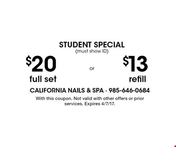 Student Special (must show ID). $20 full set. $13 refill. With this coupon. Not valid with other offers or prior services. Expires 4/7/17.