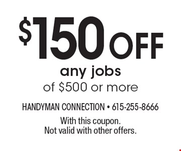 $150 Off any jobs of $500 or more. With this coupon. Not valid with other offers.