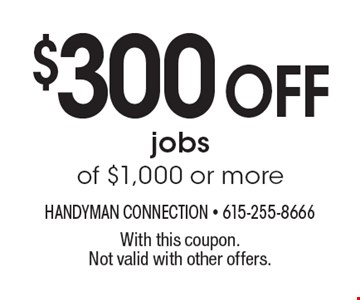 $300 Off jobs of $1,000 or more. With this coupon. Not valid with other offers.