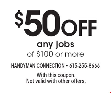 $50 Off any jobs of $100 or more. With this coupon. Not valid with other offers.