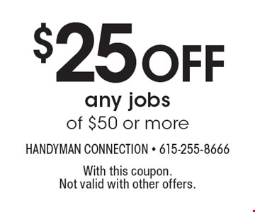 $25 Off any jobs of $50 or more. With this coupon. Not valid with other offers.
