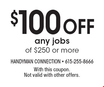 $100 Off any jobs of $250 or more. With this coupon. Not valid with other offers.