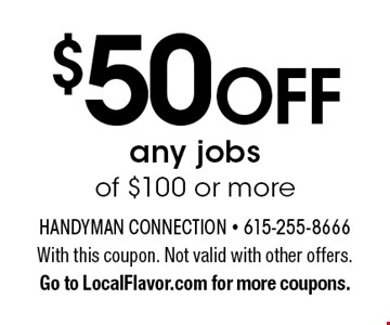 $50 off any jobs of $100 or more. With this coupon. Not valid with other offers. Go to LocalFlavor.com for more coupons.