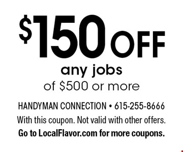 $150 off any jobs of $500 or more. With this coupon. Not valid with other offers. Go to LocalFlavor.com for more coupons.