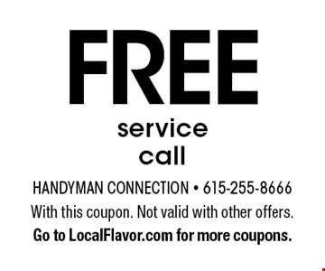 Free service call. With this coupon. Not valid with other offers. Go to LocalFlavor.com for more coupons.